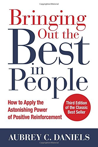 Bringing out the best in people : how to apply the astonishing power of positive reinforcement /  Daniels, Aubrey C., author