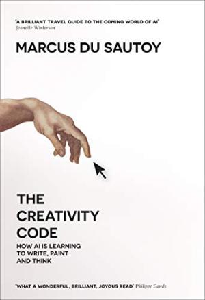 The creativity code : how AI is learning to write, paint and think /  Du Sautoy, Marcus