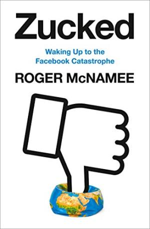 Zucked : waking up to the Facebook catastrophe /  McNamee, Roger