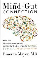 The mind-gut connection : how the hidden conversation within our bodies impacts our mood, our choices, and our overall health /  Mayer, Emeran A., author