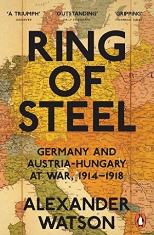Ring of steel : Germany and Austria-Hungary at war,1914-1918 /  Watson, Alexander, 1979- author