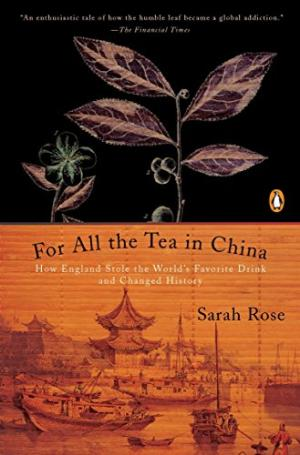 For all the tea in China : how England stole the world