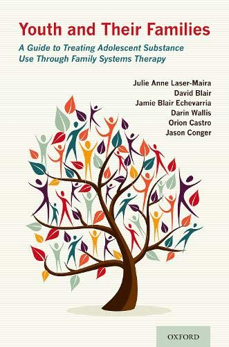 Youth and their families : a guide to treating adolescent substance use through family systems therapy