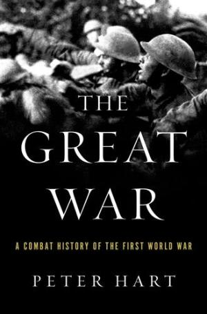 The Great War : a combat history of the First World War /  Hart, Peter, 1955- author