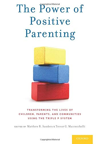 The power of positive parenting : transforming the lives of children, parents, and communities using the triple P system