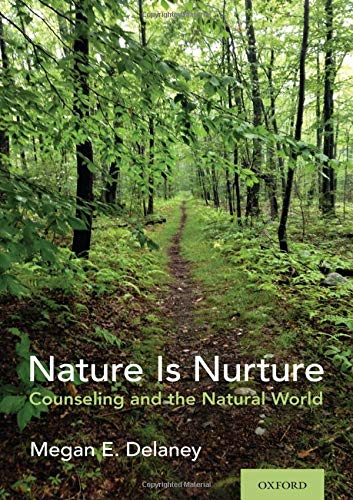 Nature is nurture : counseling and the natural world /  Delaney, Megan E., author