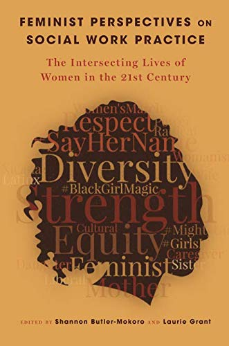 Feminist perspectives on social work practice : the intersecting lives of women in the 21st century