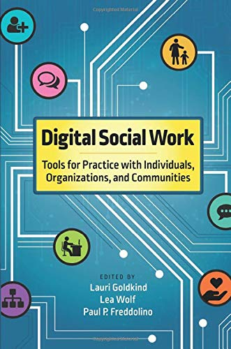 Digital social work : tools for practice with individuals, organizations, and communities