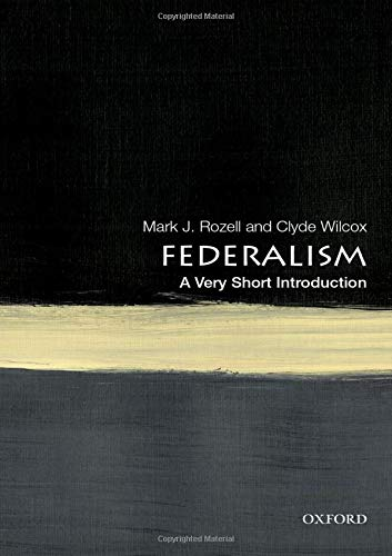 Federalism : a very short introduction /  Rozell, Mark J. 1959-