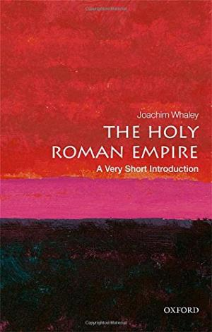 The Holy Roman empire : a very short introduction /  Whaley, Joachim, author
