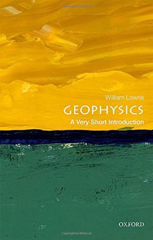 Geophysics : a very short introduction /  Lowrie, William, author