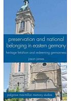 Preservation and national belonging in eastern Germany : heritage fetishism and redeeming Germanness /  James, Jason, 1967-