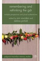 Remembering and rethinking the GDR : multiple perspectives and plural authenticities