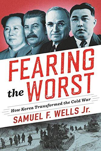 Fearing the worst : how Korea transformed the Cold War /  Wells, Samuel F., Jr., author