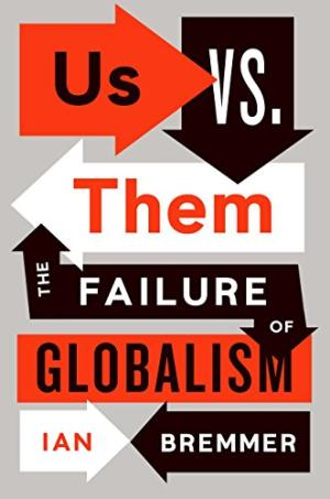 Us vs. them : the failure of globalism /  Bremmer, Ian, 1969- author