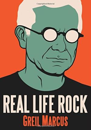 Real life rock : the complete top ten columns, 1986-2014 /  Marcus, Greil, author