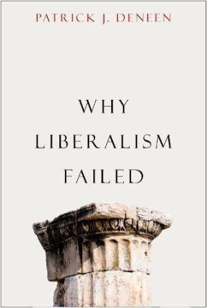 Why liberalism failed /  Deneen, Patrick J., 1964- author