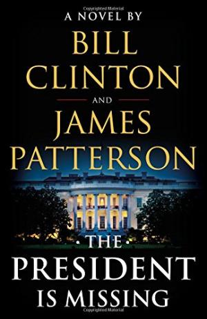 The president is missing : a novel /  Clinton, Bill, 1946- author