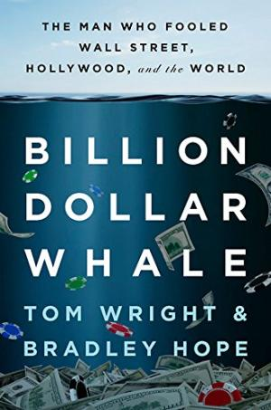 Billion dollar whale : the man who fooled Wall Street, Hollywood, and the world /  Wright, Tom (Wall Street Journal reporter), author