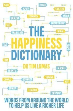 The happiness dictionary : words from around the world to help us lead a richer life /  Lomas, Timothy