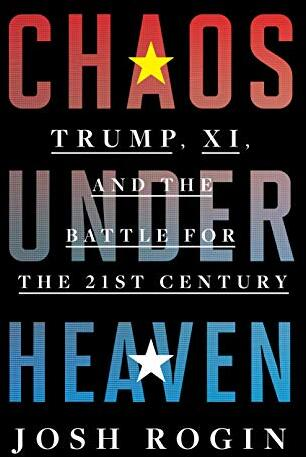 Chaos under heaven : Trump, Xi, and the battle for the twenty-first century /  Rogin, Josh, 1978- author