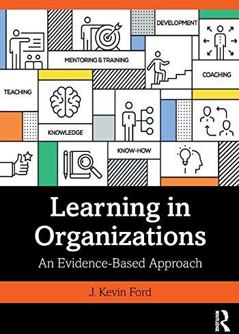Learning in organizations : an evidence-based approach /  Ford, J. Kevin (John Kevin) ,author