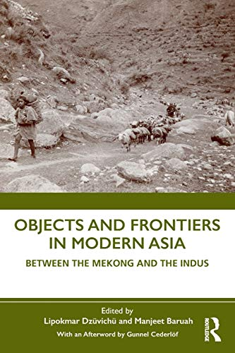 Objects and frontiers in modern Asia : between the Mekong and the Indus