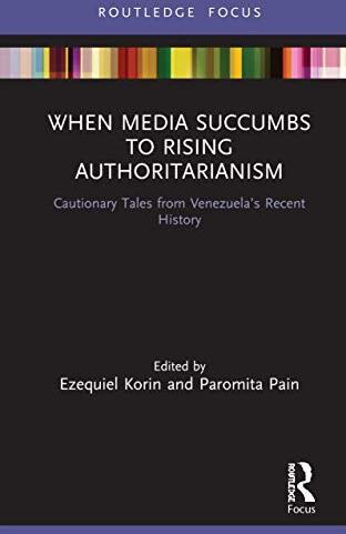 When media succumbs to rising authoritarianism : cautionary tales from Venezuela