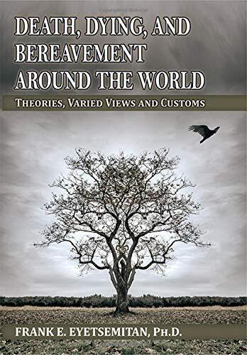 Death, dying, and bereavement around the world : theories, varied views and customs /  Eyetsemitan, Frank E., 1955- author