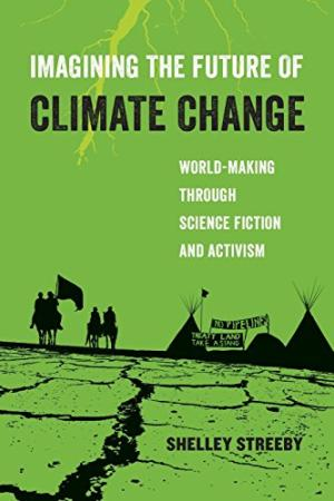 Imagining the future of climate change : world-making through science fiction and activism /  Streeby, Shelley, 1963- author