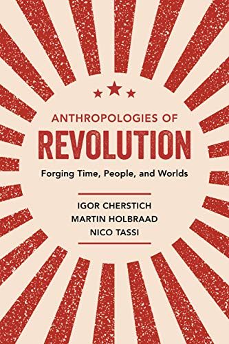 Anthropologies of revolution : forging time, people, and worlds /  Cherstich, Igor, 1980- author