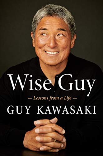 Wise guy : lessons from a life /  Kawasaki, Guy, 1954- author