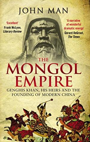 The Mongol Empire : Genghis Khan, his heirs and the founding of modern China /  Man, John, 1941- author