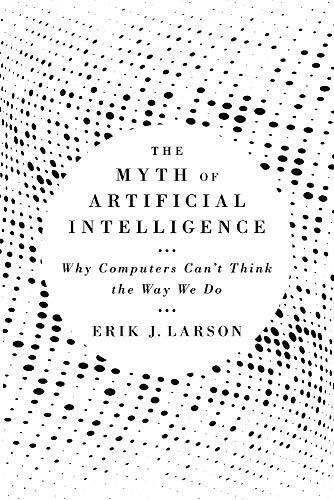 The myth of artificial intelligence : why computers can