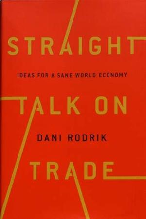 Straight talk on trade : ideas for a sane world economy /  Rodrik, Dani, author