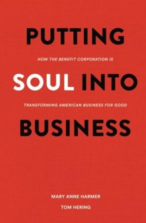 Putting soul into business : how the benefit corporation is transforming American business for good /  Harmer, Mary Anne