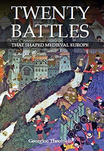 Twenty battles that shaped Medieval Europe /  Theotokis, George, author