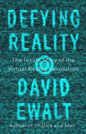 Defying reality : the inside story of the virtual reality revolution /  Ewalt, David M., author