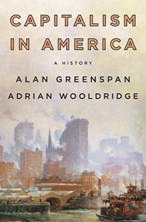 Capitalism in America : a history /  Greenspan, Alan, 1926- author