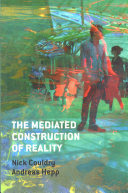 The mediated construction of reality /  Couldry, Nick, author