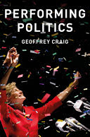 Performing politics : media interviews, debates and press conferences /  Craig, Geoffrey, author