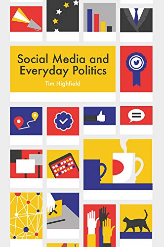 Social media and everyday politics /  Highfield, Tim, author