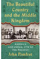 The beautiful country and the Middle Kingdom : America and China, 1776 to the present /  Pomfret, John, 1959- author