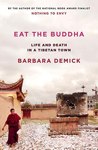 Eat the Buddha : life and death in a Tibetan town /  Demick, Barbara, author