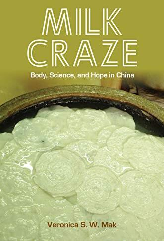 Milk craze : body, science, and hope in China /  Mak, Veronica S. W., author