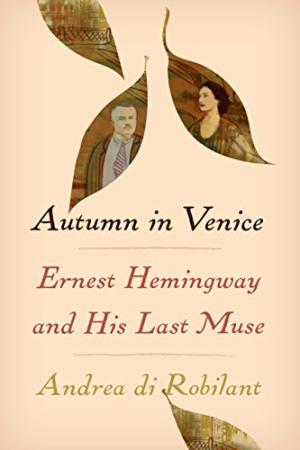 Autumn in Venice : Ernest Hemingway and his last muse /  Di Robilant, Andrea, 1957- author
