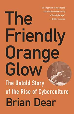 The friendly orange glow : the untold story of the rise of cyberculture /  Dear, Brian, 1961- author