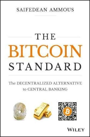 The bitcoin standard  : the decentralized alternative to central banking /  Ammous, Saifedean, 1980- author