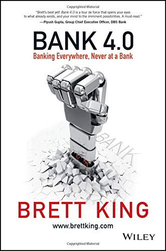 Bank 4.0 : banking everywhere, never at a bank /  King, Brett, 1968-
