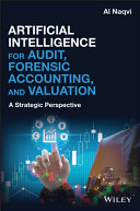 Artificial intelligence for audit, forensic accounting, and valuation : a strategic perspective /  Naqvi, Ali S., 1968- author